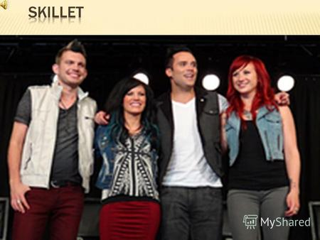 Skillet is a Christian rock band formed in Memphis, Tennessee in 1996 and based in the United States. The band currently consists of husband and wife.