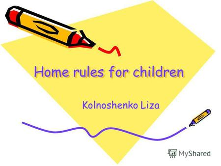 Home rules for children Kolnoshenko Liza Kolnoshenko Liza.
