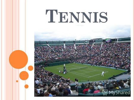 T ENNIS Today, tennis has gained popularity and dissemination throughout the world. The largest international tournaments gather huge crowds of fans of.