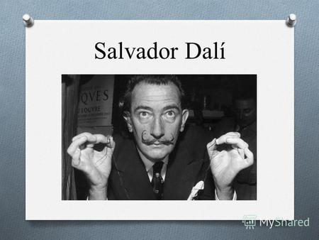 Salvador Dalí. Salvador Domingo Felipe Jacinto Dalí i Domènech, 1st Marqués de Dalí de Pubol (May 11, 1904 – January 23, 1989) known as Salvador Dalí,