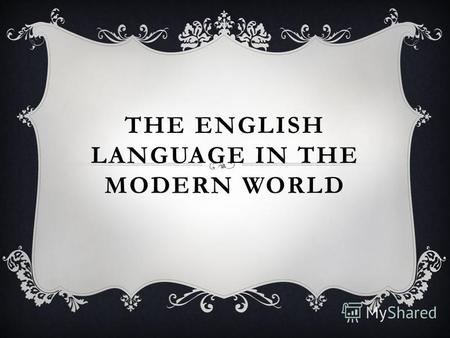 THE ENGLISH LANGUAGE IN THE MODERN WORLD. CULTURE With English, you can always communicate with business partners to participate in international conferences,
