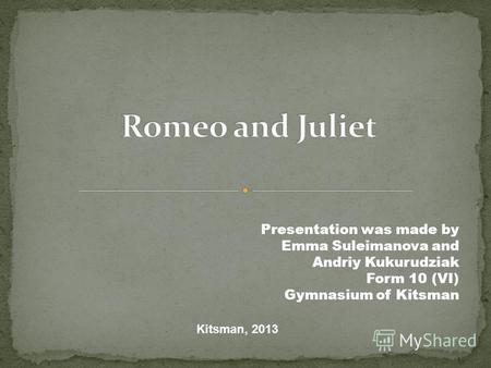 Presentation was made by Emma Suleimanova and Andriy Kukurudziak Form 10 (VI) Gymnasium of Kitsman Kitsman, 2013.