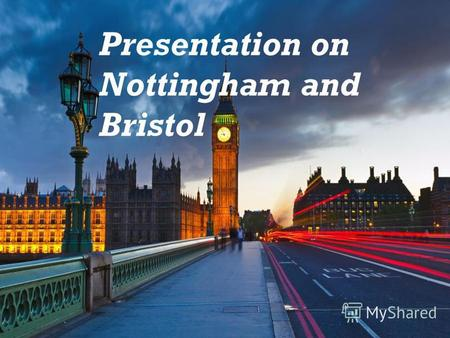 Presentation on Nottingham and Bristol. Nottingham Nottingham - a city and unitary unit in the UK, in the ceremonial county of Nottinghamshire (England).