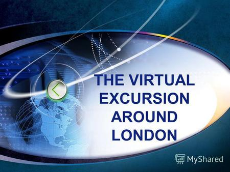 THE VIRTUAL EXCURSION AROUND LONDON. LOGO www.themegallery.com.