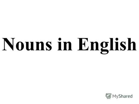 Nouns in English. Plural Nouns Regular Plurals end with s or es.