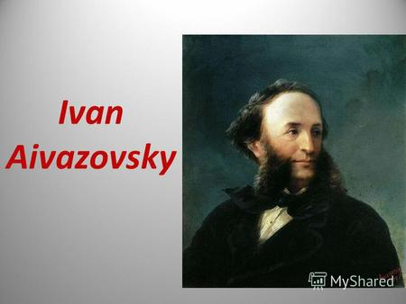 Ivan Aivazovsky. Biography Born - Hovhannes Aivazian (baptized) 29 July 1817 Feodosia, Taurida, Russian Empire (present-day Crimea, Ukraine) Died - 2.