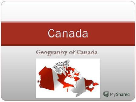 Canada has a very large and diverse range of geographic features. Canada is divided into 10 provinces and 2 territories. Canada stretches from the Pacific.