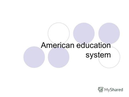American education system. The American system of school education differs from the systems in other countries. There are state public schools, private.