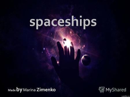 Made by Marina Zimenko. Manned spaceship - a spaceship designed to fly people in space.