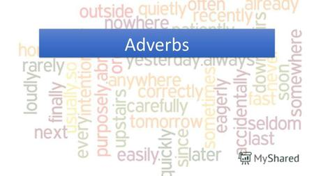Adverbs Block 1: Degrees of Comparison Make three forms of comparison.