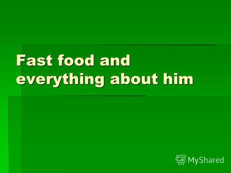 Fast food and everything about him. Fastfood (born fast food, fast food) - the class of fast food, usually offered by specialized institutions. The term.