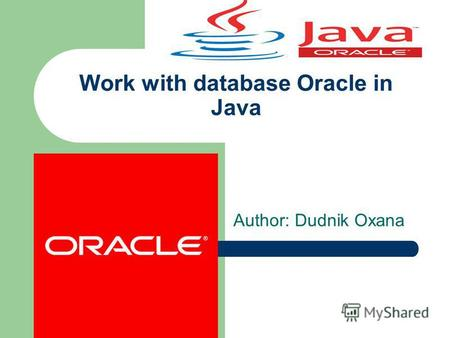 Work with database Oracle in Java Author: Dudnik Oxana.