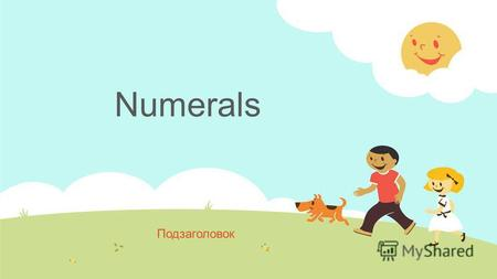 Numerals Подзаголовок. The theme: Numbers. Im 7. The aim: To teach the pupils to know the numbers, introduce of asking question How old are you ? The.