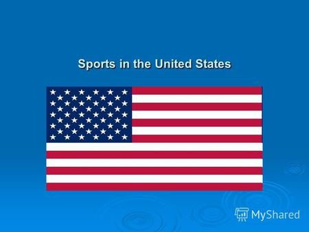 Sports in the United States. American sports Americans are interested in different sports and activities. The major American sports are ice hockey, baseball,