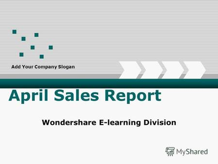 Add Your Company Slogan April Sales Report Wondershare E-learning Division.
