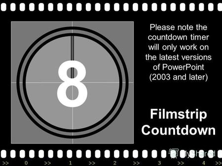 >>0 >>1 >> 2 >> 3 >> 4 >> 8 Please note the countdown timer will only work on the latest versions of PowerPoint (2003 and later) Filmstrip Countdown.