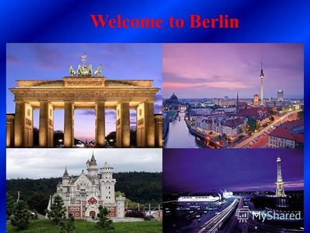 Welcome to Berlin. Berlin is the capital of Germany.