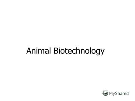 Animal Biotechnology. Transgenics are genetically modified organisms with DNA from another source inserted into their genome A large number of transgenic.