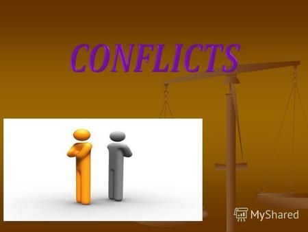 What is a conflict? A conflict - a clash of opposing goals,interests, opinions and views of people. A conflict - a clash of opposing goals,interests,