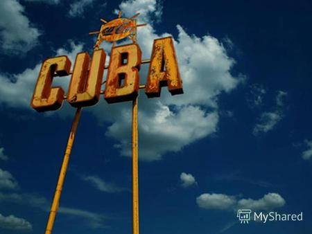 Main facts Cuba was inhabited by Christopher Columbus largest island in the Caribbean 11 million inhabitants multiethnic country close relationship with.