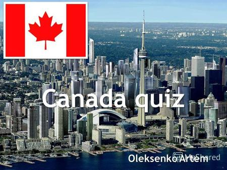 Canada quiz Oleksenko Artem. What is the second largest country in the world? A) Russia B) The UK C) The USA D) Canada.