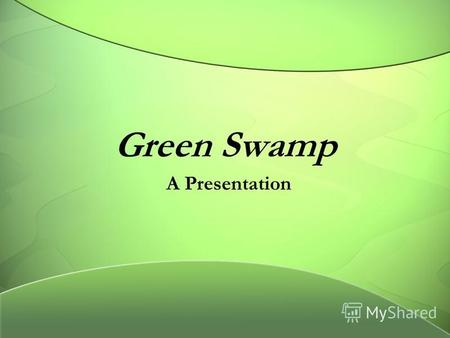 Green Swamp A Presentation. Your Main Point Your Sub Point.