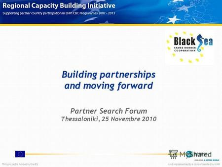 This project is funded by the EUAnd implemented by a consortium led by MWH Building partnerships and moving forward Partner Search Forum Thessaloniki,