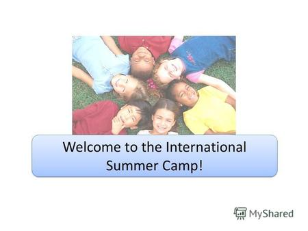 Welcome to the International Summer Camp!. Come to Africa and visit our national parks*. There are lots of wild animals here. You can see elephants, giraffes,