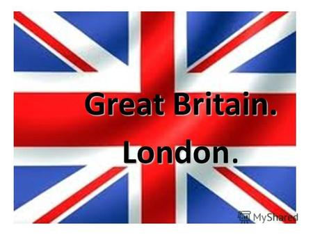 Great Britain. London.. The capital of Great Britain is London. It is situated on the river Thames. The Houses of Parliament is the seat of the British.
