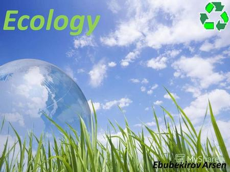 Ecology Ebubekirov Arsen. Definition Ecology - is the study of the interactions of living organisms and their communities between themselves and with.