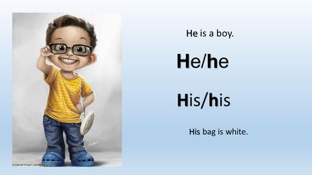 Hh He/he Hh His/his He He is a boy. His His bag is white.