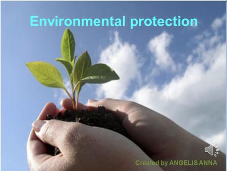 Environmental protection Created by ANGELIS ANNA.