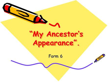 My Ancestors Appearance. Form 6 Form 6. Answer the questions 1. Have you got a family/a sister/a grandmother? 2. Was your grandfather tall or short? 3.