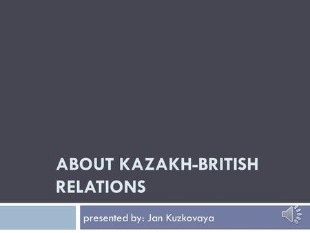 ABOUT KAZAKH-BRITISH RELATIONS (Казахстанско-Британские отношения)