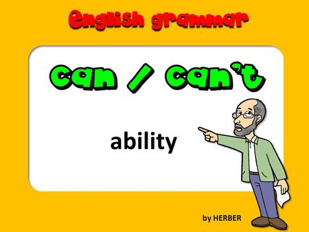 Ability by HERBER. I can You can He can She can It can We can You can They can AFFIRMATIVE.