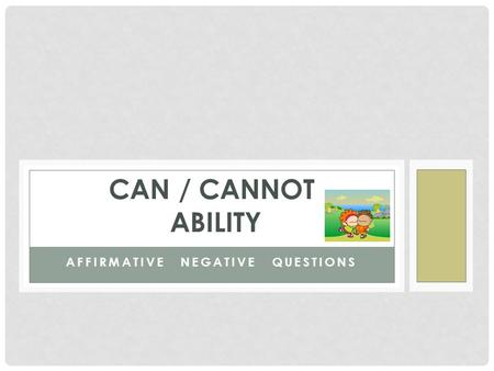 AFFIRMATIVE NEGATIVE QUESTIONS CAN / CANNOT ABILITY.
