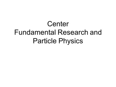 Center Fundamental Research and Particle Physics.