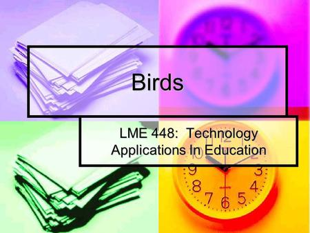 Birds LME 448: Technology Applications In Education.