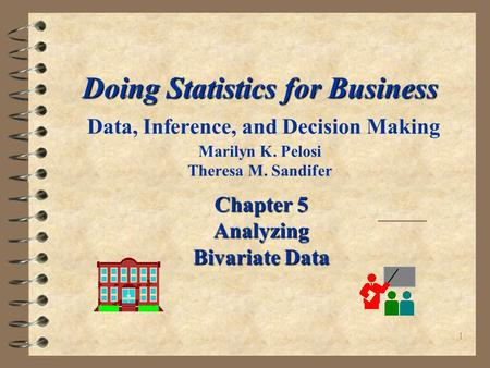 1 Doing Statistics for Business Doing Statistics for Business Data, Inference, and Decision Making Marilyn K. Pelosi Theresa M. Sandifer Chapter 5 Analyzing.