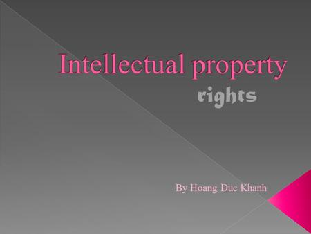 By Hoang Duc Khanh. Intellectual property law 1. patent law 2. copy right law 3. Trade mark law 4. Trade secret law 5. The right of publicity Paralegal.