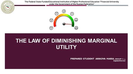 THE LAW OF DIMINISHING MARGINAL UTILITY PREPARED STUDENT ARIKOVA MARIA, GROUP У 1-4 IUJAKOVA N.E The Federal State-Funded Educational Institution of Higher.