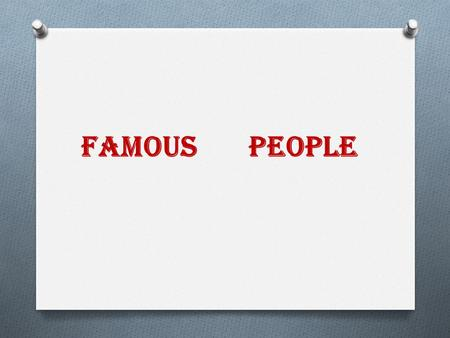 Famous people. 1234 5678 9101112 1. He was a world-wide known American comic. He played in Hollywood. A personage he created was a funny young man in.