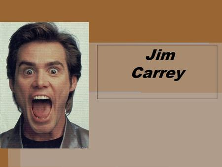 Jim Carrey James Eugene Carrey was born on January 17, 1962, Newmarket, Canada. His mother, Kathleen Carrey, is a singer and later a housewife, and father,