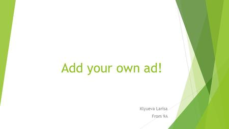 Add your own ad! Klyueva Larisa From 9A. Add your own ad! Id like to advertise traveling in Russia.