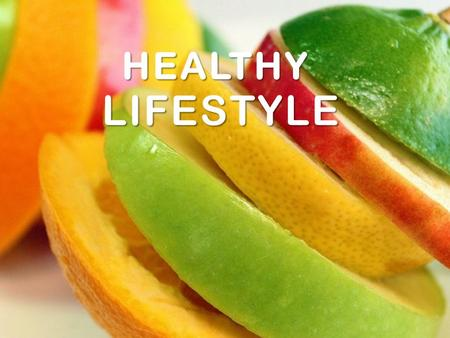 HEALTHY HEALTHY LIFESTYLE. What is the healthy lifestyle? Healthy lifestyle the way of life, physical activities, the healthy food that contains fat,