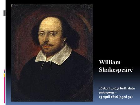 William Shakespeare 26 April 1564( birth date unknown) – 23 April 1616 (aged 52)