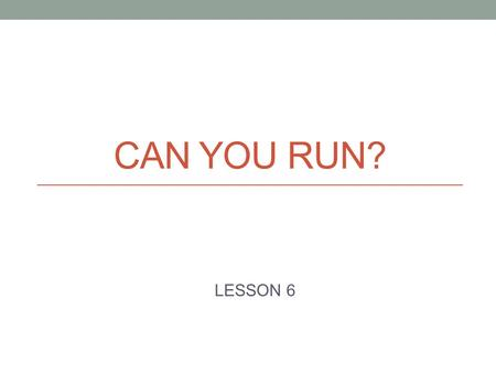 """Презентация на тему: """"CAN YOU RUN? LESSON 6. What is your ..."""
