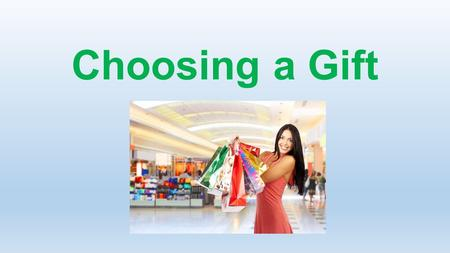 Choosing a Gift. Aims: To understand words for different shops and products To listen for a specific information To learn the order of adjectives and.