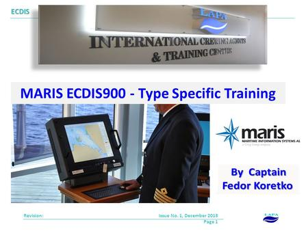 MARIS ECDIS900 - Type Specific Training Revision: ECDIS Issue No. 1, December 2013 Page 1.