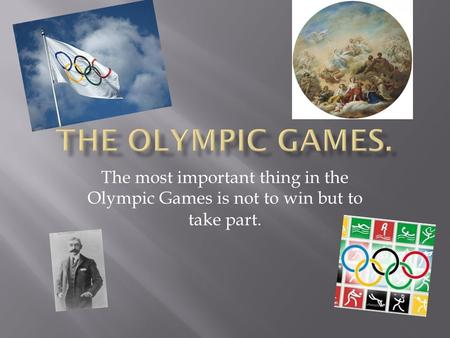 The most important thing in the Olympic Games is not to win but to take part.